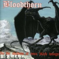 Purchase Bloodthorn - In The Shadow Of Your Black Wings