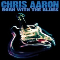 Purchase Chris Aaron - Born With The Blues
