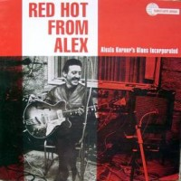 Purchase Alexis Korner's Blues Incorporated - Red Hot From Alex