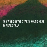 Purchase Arab Strap - The Week Never Starts Round Here