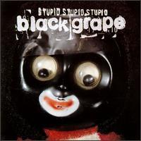 Purchase Black Grape - Stupid Stupid Stupid