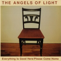 Purchase The Angels Of Light - Everything Is Good Here (Please Come Home)