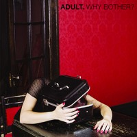 Purchase ADULT. - Why Bother?