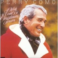 Purchase Perry Como - I Wish It Could Be Christmas Forever