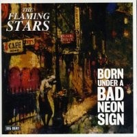 Purchase The Flaming Stars - Born Under A Bad Neon Sign