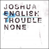 Purchase Joshua English - Trouble None