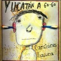 Purchase Yucatán A Go-Go - Canciones Basura