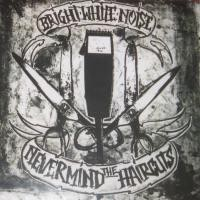Purchase Bright White Noise - Nevermind the Haircuts