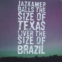 Purchase Jazkamer - Balls The Size Of Texas, Liver The Size Of Brazil