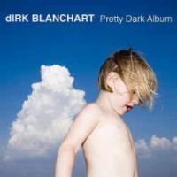 Purchase dirk Blanchart - pretty dark album