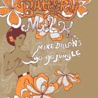 Purchase Mike Dillon's Go-Go Jungle - Battery Milk