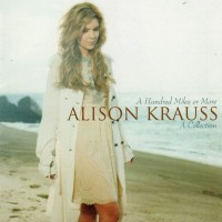Purchase Alison Krauss - A Hundred Miles Or More: A Collection
