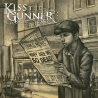 Purchase Kiss The Gunner - Why Are We So Dead?