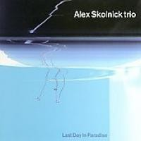 Purchase Alex Skolnick Trio - Last Day in Paradise