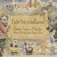 Purchase Fair To Midland - Fables From a Mayfly: What I Tell You Three Times Is True