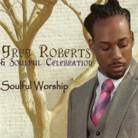 Purchase Greg Roberts & Soulful Celebration - Soulful Worship