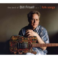 Purchase Bill Frisell - The Best Of Bill Frisell Vol.1: Folk Songs
