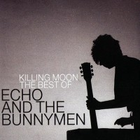 Purchase Echo & The Bunnymen - Killing Moon (The Best Of) CD1
