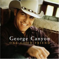 Purchase George Canyon - One Good Friend