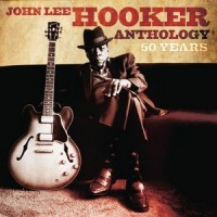 Purchase John Lee Hooker - Anthology: 50 Years CD1