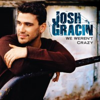 Purchase Josh Gracin - We Weren't Crazy