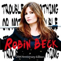 Purchase Robin Beck - Trouble Or Nothing (20th Anniversary Edition)