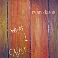 Purchase Ryan Davis - What I Cause