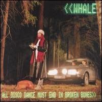 Purchase Whale - All Disco Dance Must End In Broken Bones