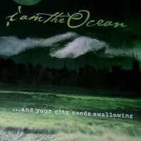 Purchase I Am The Ocean - And Your City Needs Swallowing