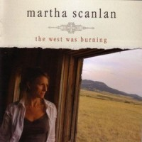 Purchase Martha Scanlan - The West Was Burning CD