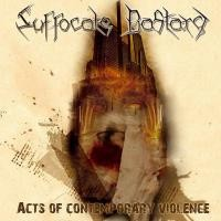 Purchase Suffocate Bastard - Acts Of Contemporary Violence