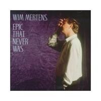 Purchase Wim Mertens - Epic That Never Was
