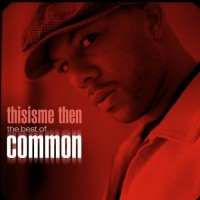 Purchase Common - Thisisme Then (The Best Of Common)