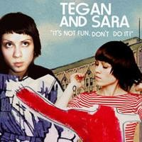 "Purchase Tegan And Sara - ""It's Not Fun. Don't Do It!"""