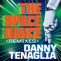 Purchase Danny Tenaglia - The Space Dance (Remixes)