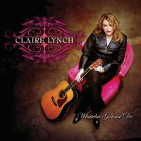 Purchase Claire Lynch - Whatcha Gonna Do