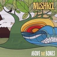 Purchase Mishka - Above The Bones