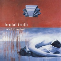Purchase Brutal Truth - Need to Control