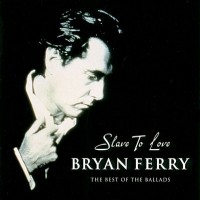 Purchase Bryan Ferry - Slave To Love: Best Of The Ballads