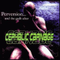 Purchase Cephalic Carnage & Anal Blast - Perversion... And The Guilt After