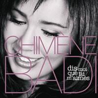 Purchase Chimene Badi - Dis Moi Que Tu M\'Aimes