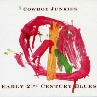 Purchase Cowboy Junkies - Early 21st Century Blues