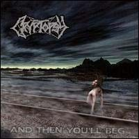 Purchase Cryptopsy - And Then Youll Beg