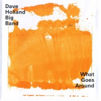 Purchase Dave Holland Big Band - What Goes Around