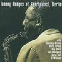 Purchase Johnny Hodges - Johnny Hodges at Sportpalast, Berlin CD1