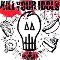Purchase Kill Your Idols - The Skinnier Years