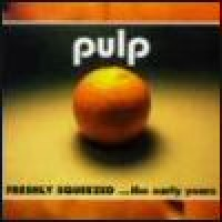 Purchase Pulp - Freshly Squeezed ...The Early Years