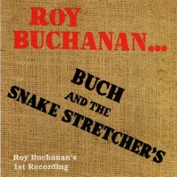 Purchase Roy Buchanan - Buch And The Snake Stretchers