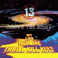 Purchase My Life with the Thrill Kill Kult - 13 Above The Night