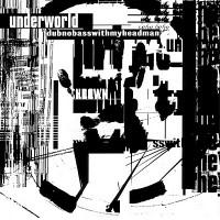 Purchase Underworld - Dubnobasswithmyheadman